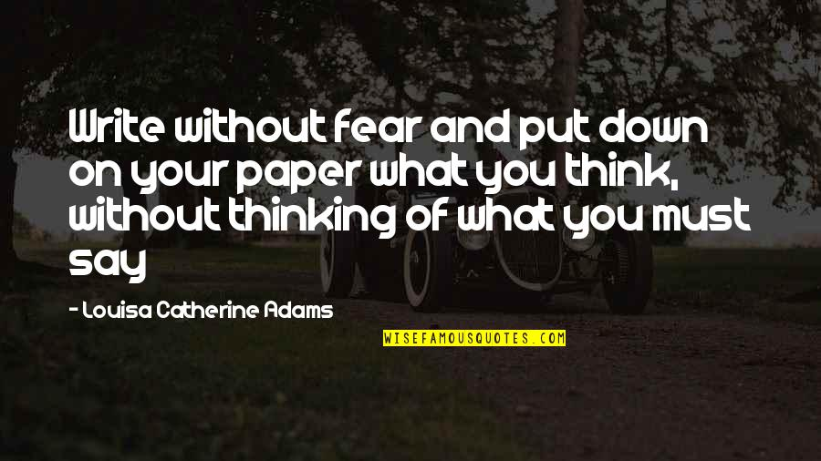 Louisa Adams Quotes By Louisa Catherine Adams: Write without fear and put down on your