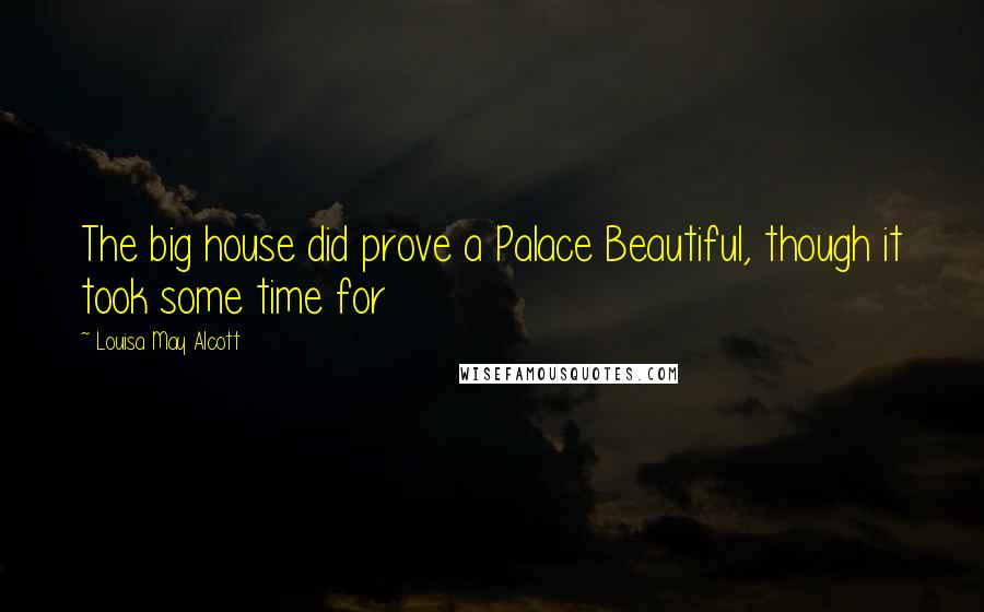 Louisa May Alcott quotes: The big house did prove a Palace Beautiful, though it took some time for