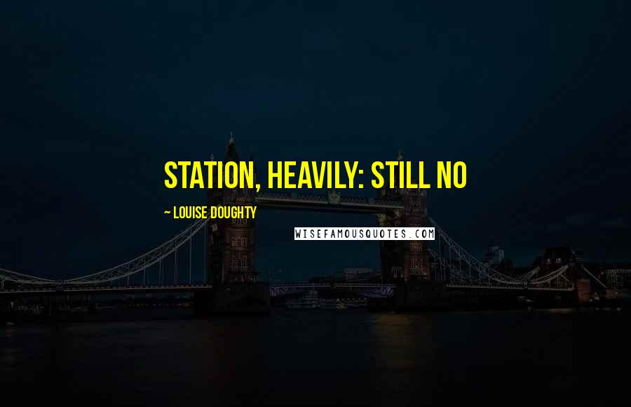 Louise Doughty quotes: station, heavily: still no