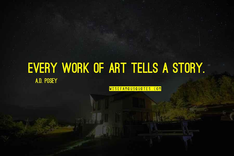 Louise Hays Daily Quotes By A.D. Posey: Every work of art tells a story.