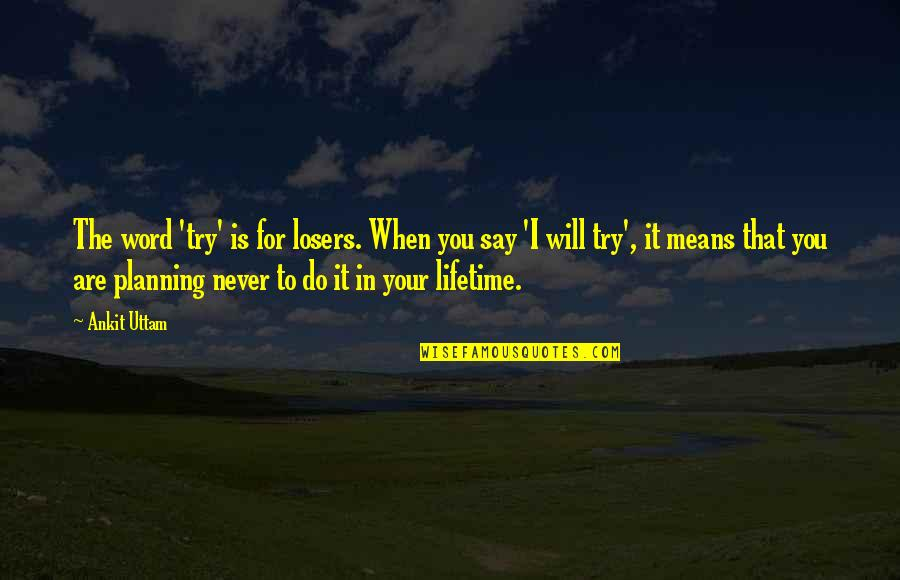 Louise Hays Daily Quotes By Ankit Uttam: The word 'try' is for losers. When you