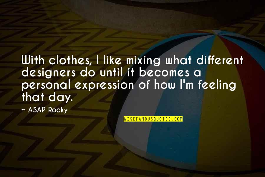 Louise Hays Daily Quotes By ASAP Rocky: With clothes, I like mixing what different designers
