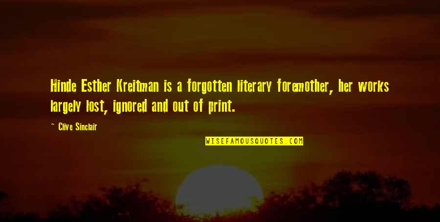 Louise Hays Daily Quotes By Clive Sinclair: Hinde Esther Kreitman is a forgotten literary foremother,