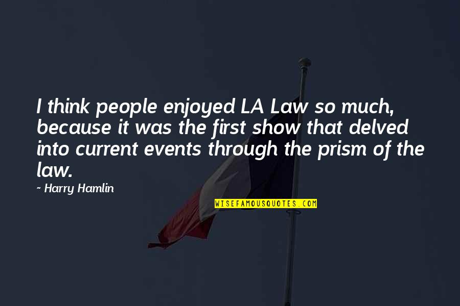 Louise Hays Daily Quotes By Harry Hamlin: I think people enjoyed LA Law so much,