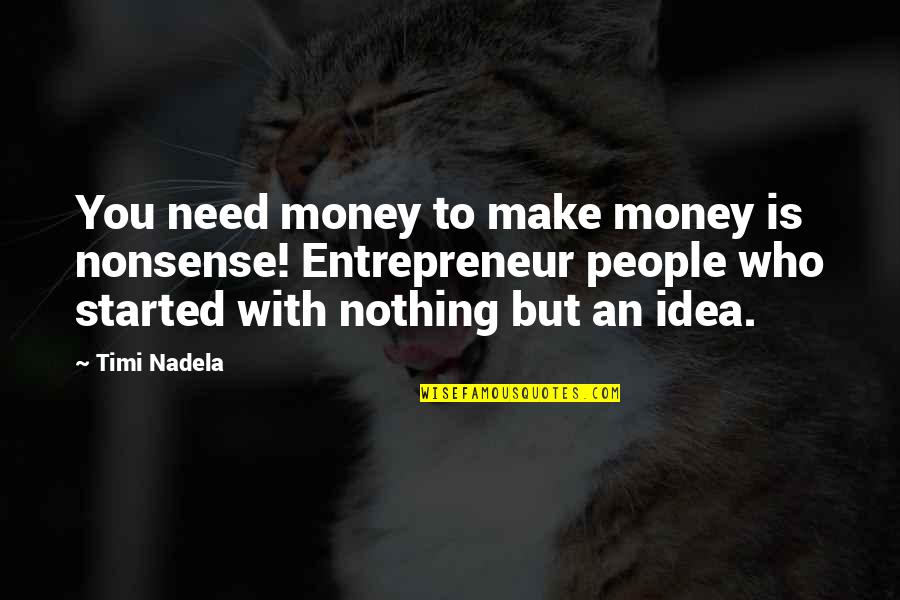 Louise Hays Daily Quotes By Timi Nadela: You need money to make money is nonsense!