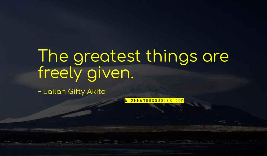 Louise J Kaplan Quotes By Lailah Gifty Akita: The greatest things are freely given.