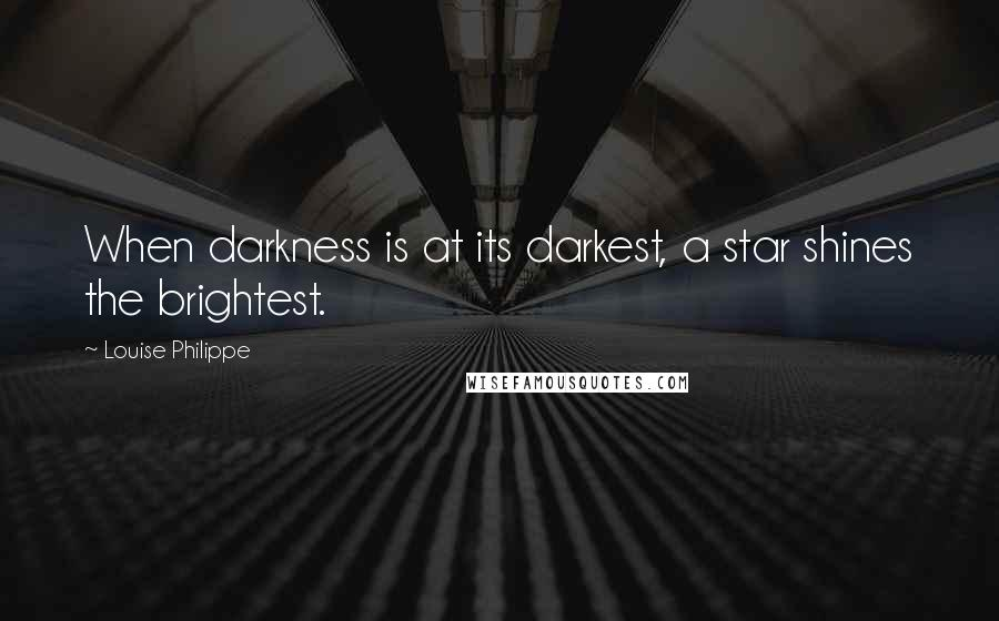 Louise Philippe quotes: When darkness is at its darkest, a star shines the brightest.