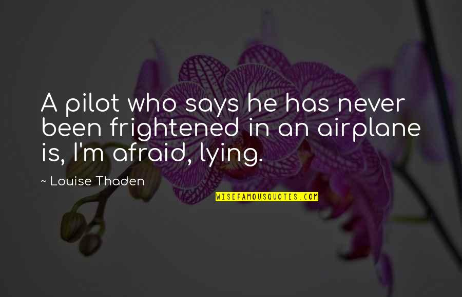 Louise Thaden Quotes By Louise Thaden: A pilot who says he has never been