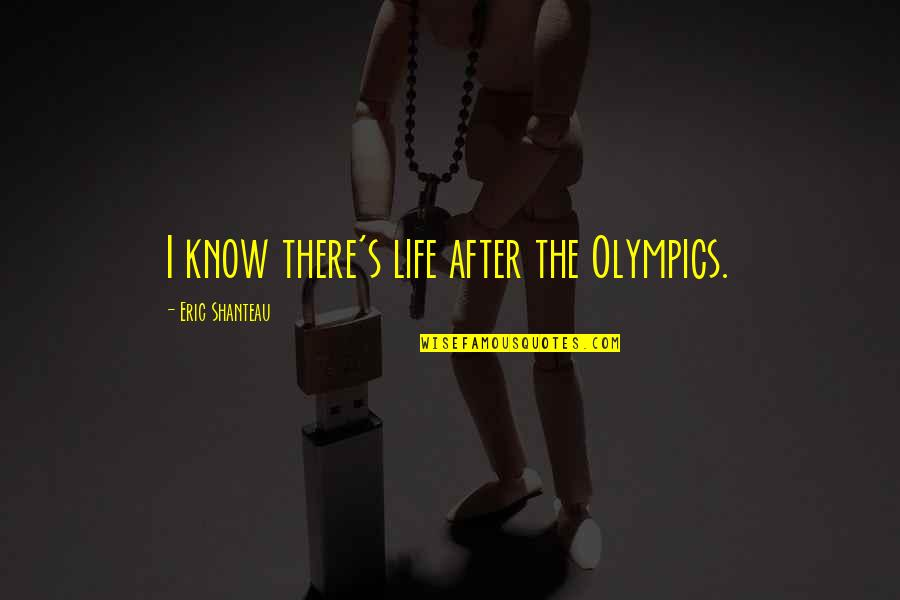Love 2014 Patama Sa Crush Quotes By Eric Shanteau: I know there's life after the Olympics.