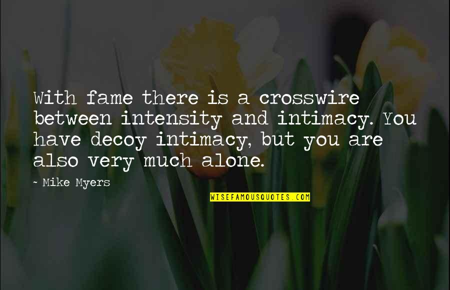 Love 2014 Patama Sa Crush Quotes By Mike Myers: With fame there is a crosswire between intensity