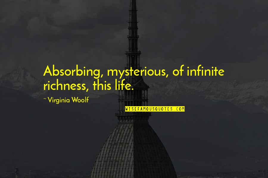 Love 2014 Patama Sa Crush Quotes By Virginia Woolf: Absorbing, mysterious, of infinite richness, this life.