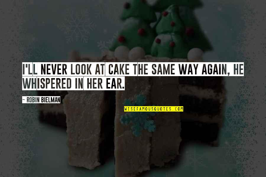 Love 2nd Chance Quotes By Robin Bielman: I'll never look at cake the same way