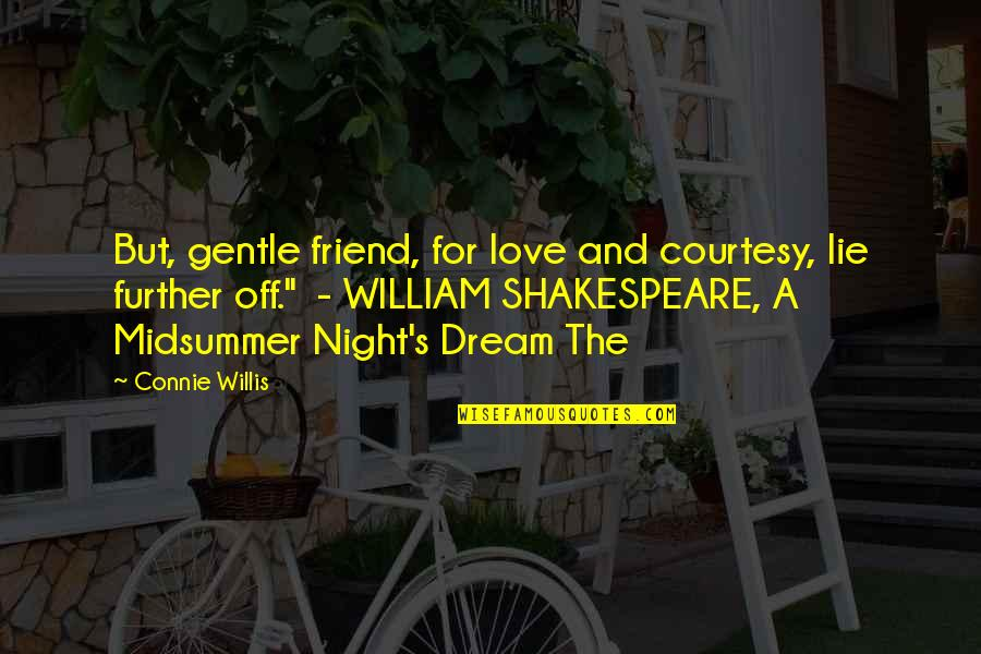 Love A Midsummer Night's Dream Quotes By Connie Willis: But, gentle friend, for love and courtesy, lie