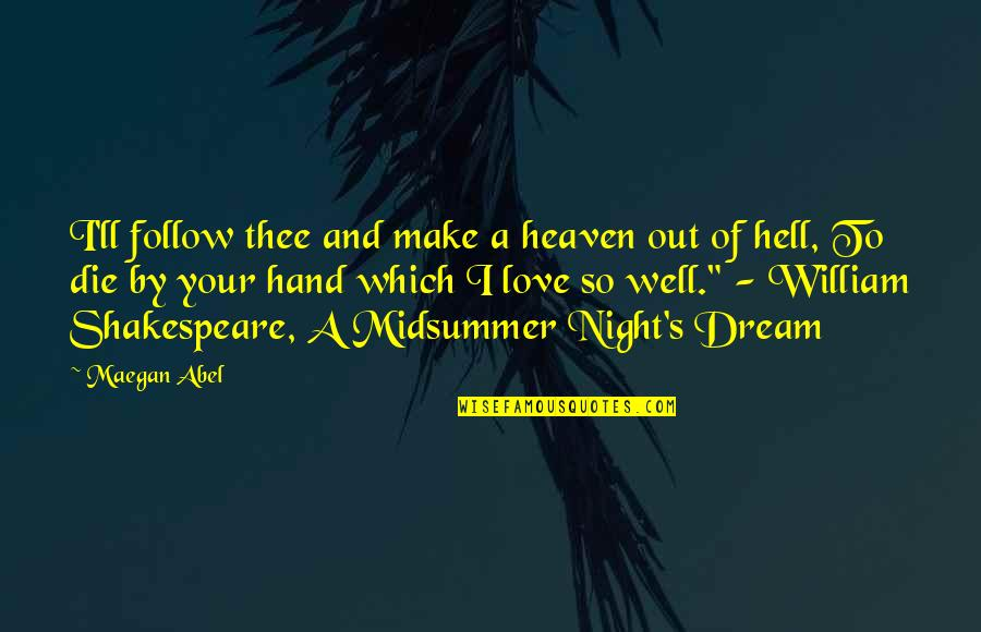Love A Midsummer Night's Dream Quotes By Maegan Abel: I'll follow thee and make a heaven out