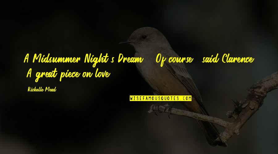 """Love A Midsummer Night's Dream Quotes By Richelle Mead: A Midsummer Night's Dream?"""" """"Of course,"""" said Clarence."""
