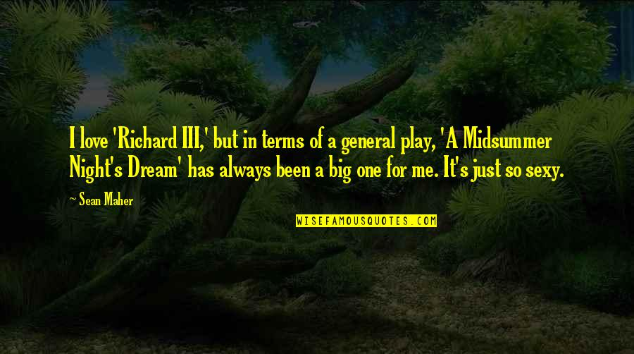 Love A Midsummer Night's Dream Quotes By Sean Maher: I love 'Richard III,' but in terms of