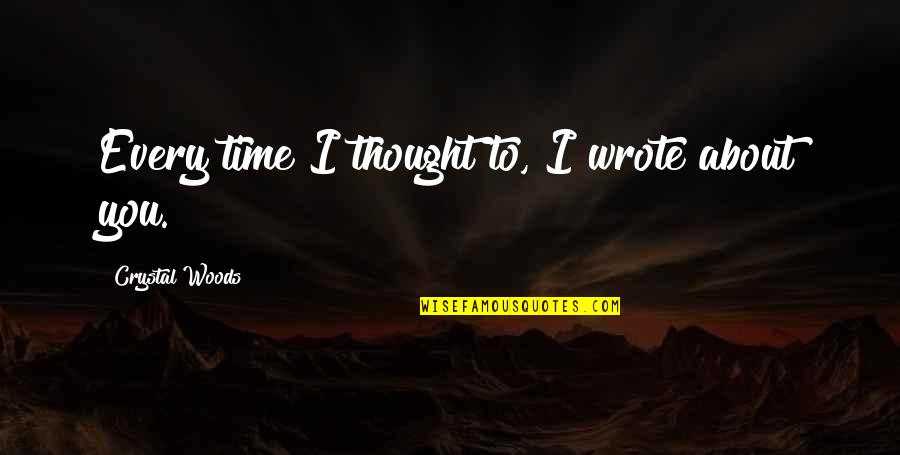 Love About Girlfriend Quotes By Crystal Woods: Every time I thought to, I wrote about