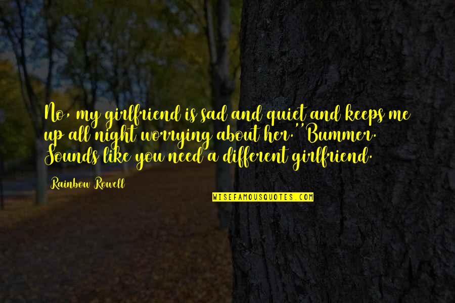 Love About Girlfriend Quotes By Rainbow Rowell: No, my girlfriend is sad and quiet and