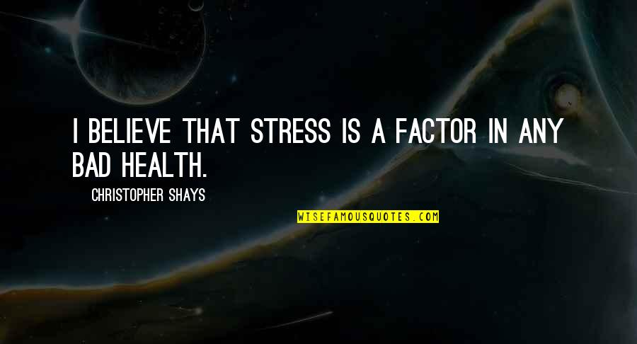 Love Affair Funny Quotes By Christopher Shays: I believe that stress is a factor in