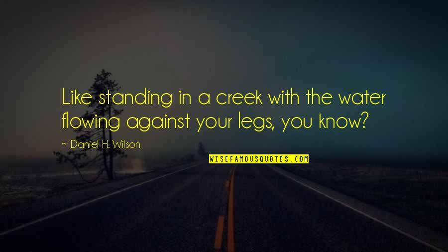 Love Affair Funny Quotes By Daniel H. Wilson: Like standing in a creek with the water