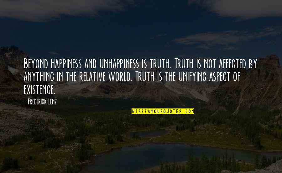 Love Affair Funny Quotes By Frederick Lenz: Beyond happiness and unhappiness is truth. Truth is