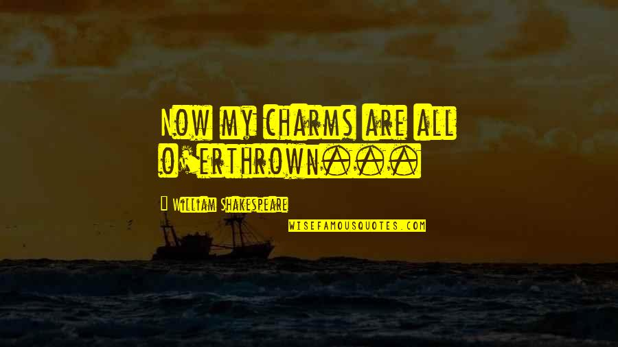 Love Affair Funny Quotes By William Shakespeare: Now my charms are all o'erthrown...