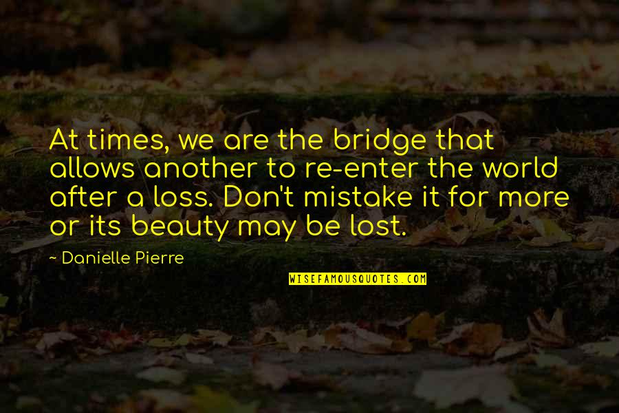 Love After Break Up Quotes By Danielle Pierre: At times, we are the bridge that allows