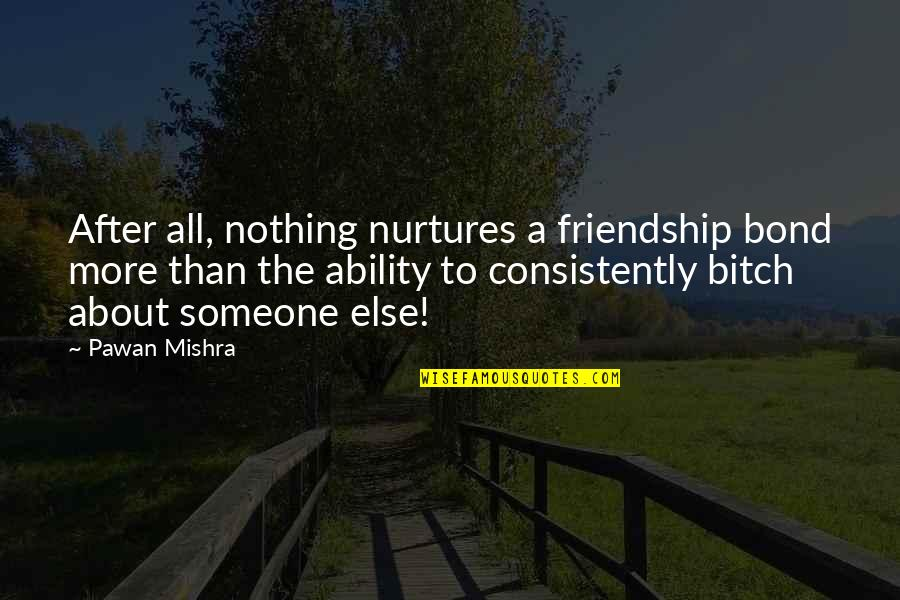 Love After Friendship Quotes By Pawan Mishra: After all, nothing nurtures a friendship bond more