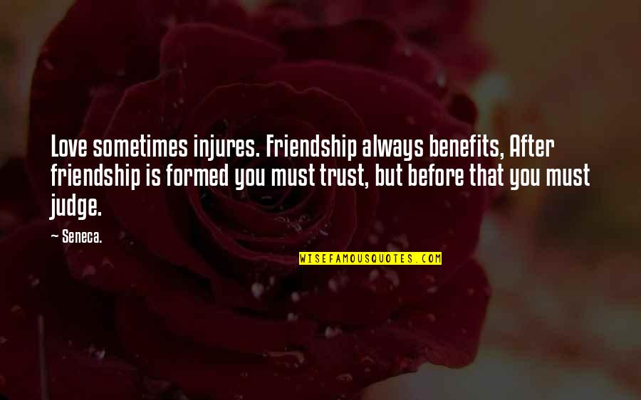 Love After Friendship Quotes By Seneca.: Love sometimes injures. Friendship always benefits, After friendship