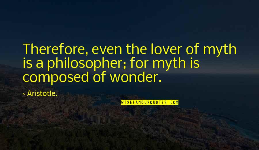 Love After Hard Times Quotes By Aristotle.: Therefore, even the lover of myth is a