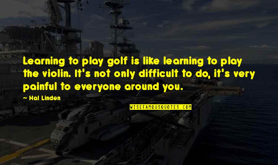 Love After Hard Times Quotes By Hal Linden: Learning to play golf is like learning to