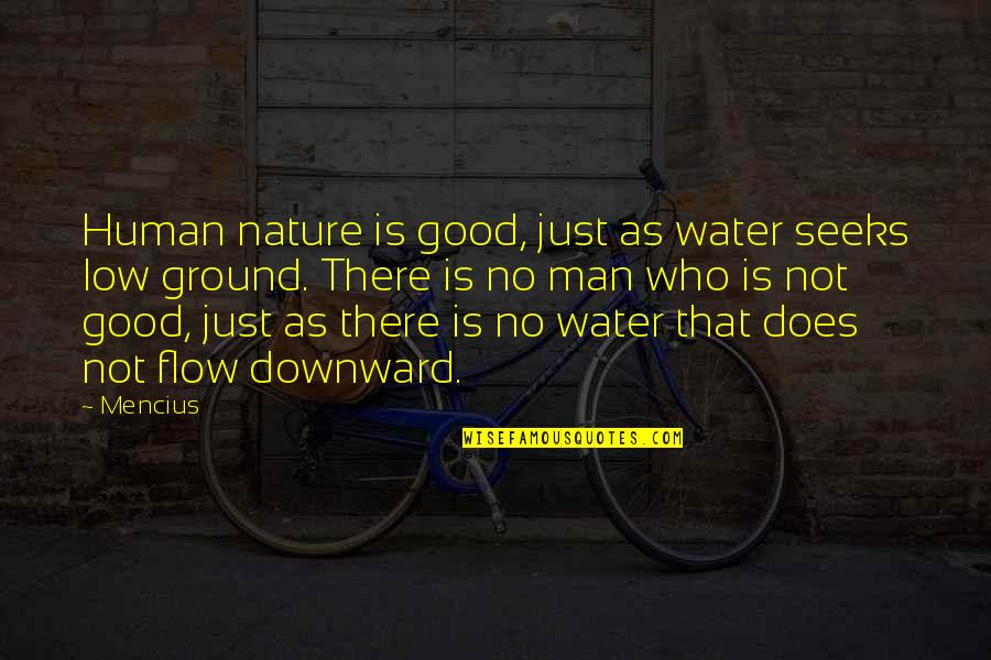 Love After Hard Times Quotes By Mencius: Human nature is good, just as water seeks