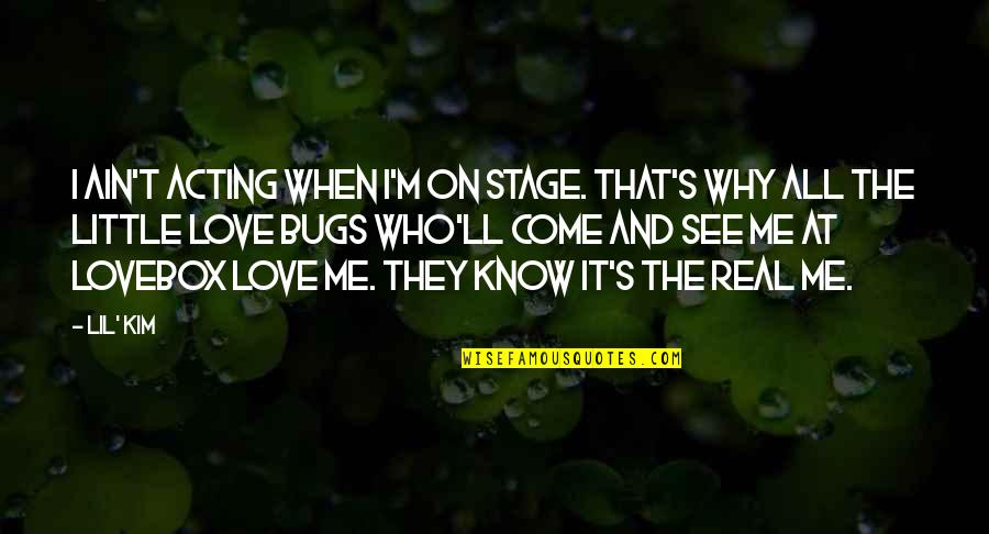 Love Ain't Real Quotes By Lil' Kim: I ain't acting when I'm on stage. That's