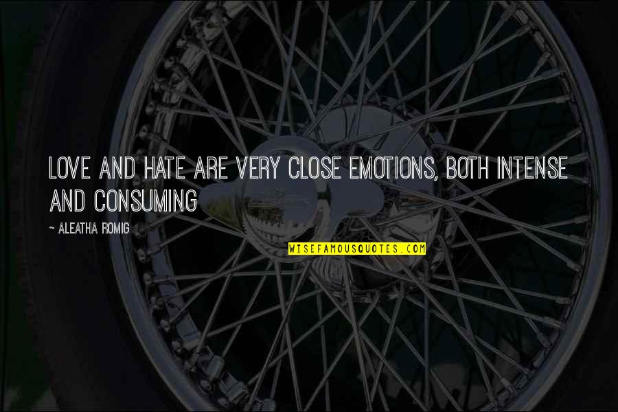 Love All Consuming Quotes By Aleatha Romig: Love and hate are very close emotions, both