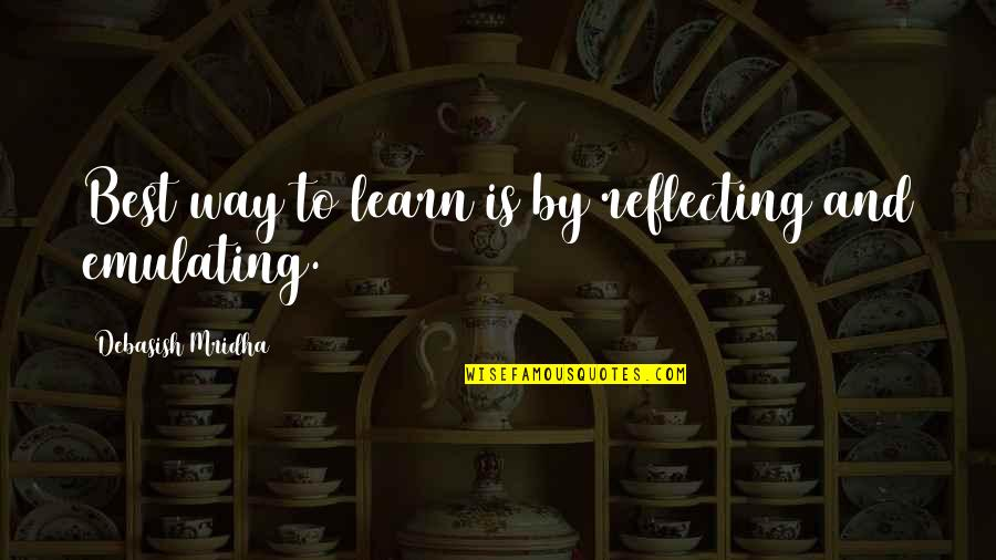 Love All Consuming Quotes By Debasish Mridha: Best way to learn is by reflecting and