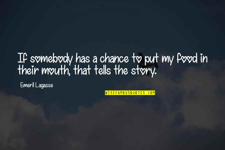 Love All Consuming Quotes By Emeril Lagasse: If somebody has a chance to put my