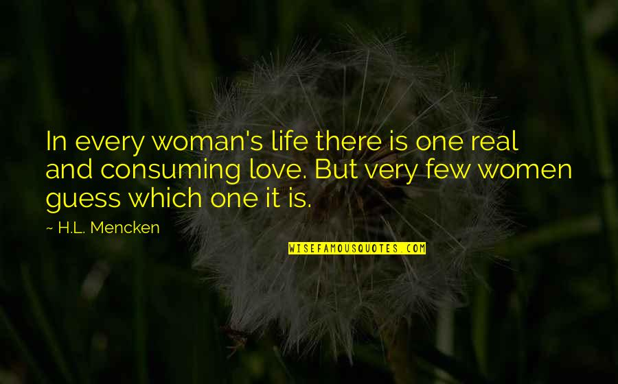 Love All Consuming Quotes By H.L. Mencken: In every woman's life there is one real