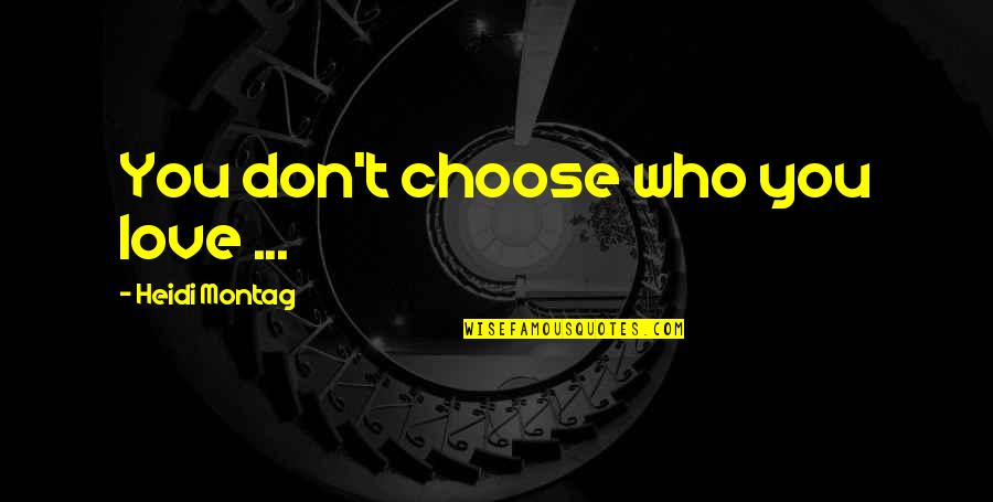 Love All Consuming Quotes By Heidi Montag: You don't choose who you love ...