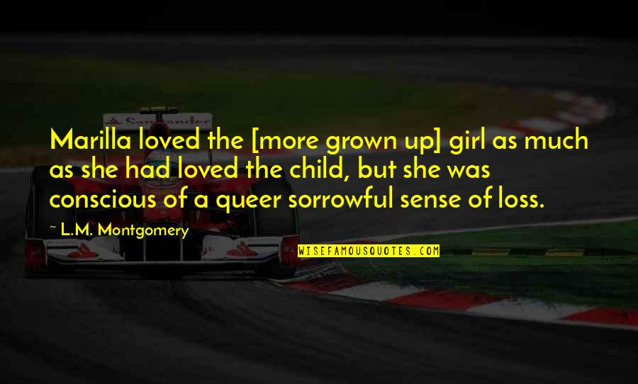 Love All Consuming Quotes By L.M. Montgomery: Marilla loved the [more grown up] girl as