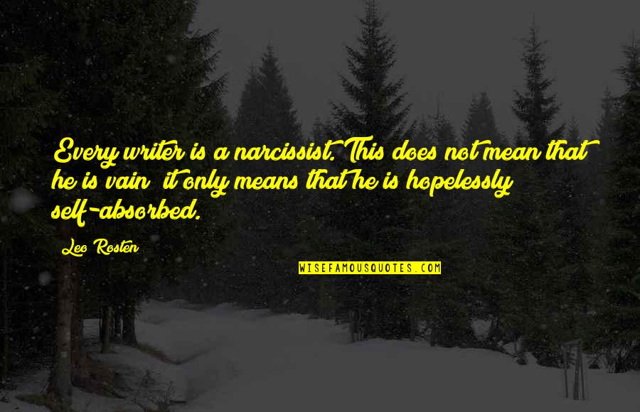 Love All Consuming Quotes By Leo Rosten: Every writer is a narcissist. This does not
