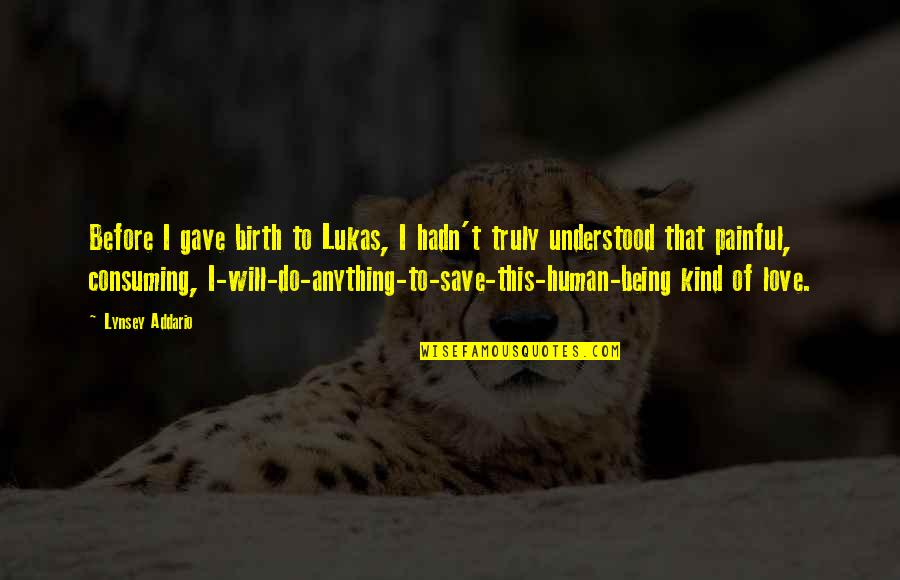 Love All Consuming Quotes By Lynsey Addario: Before I gave birth to Lukas, I hadn't
