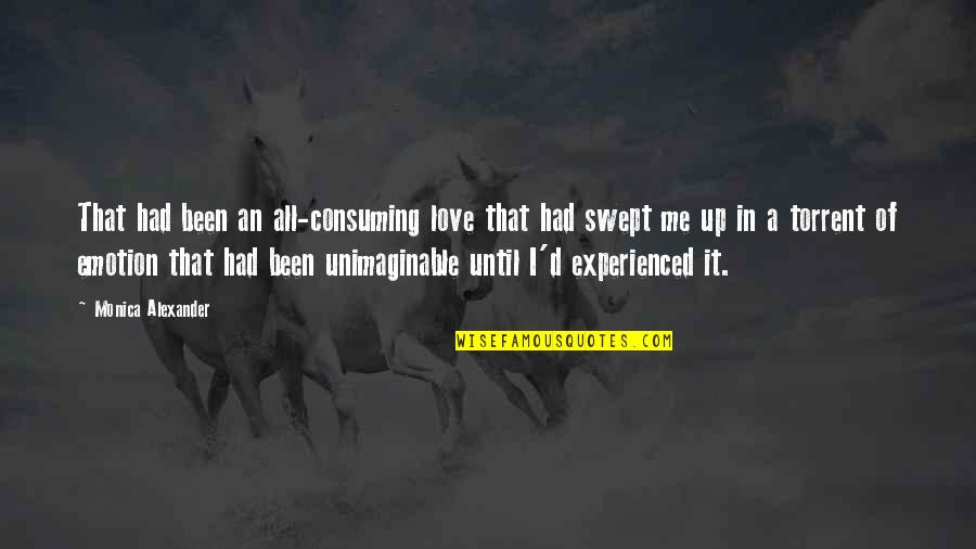 Love All Consuming Quotes By Monica Alexander: That had been an all-consuming love that had