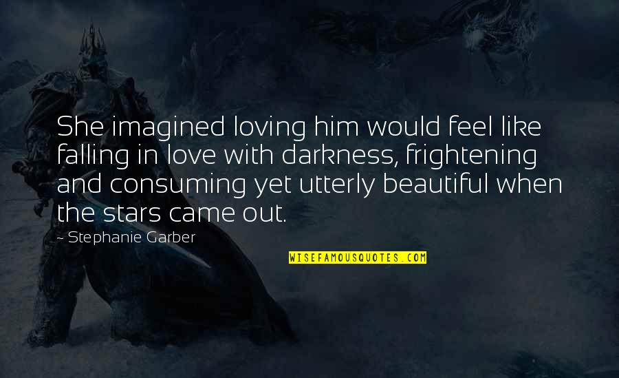 Love All Consuming Quotes By Stephanie Garber: She imagined loving him would feel like falling