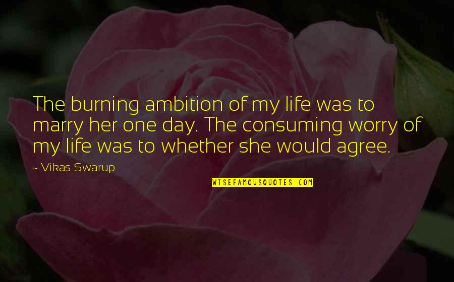 Love All Consuming Quotes By Vikas Swarup: The burning ambition of my life was to