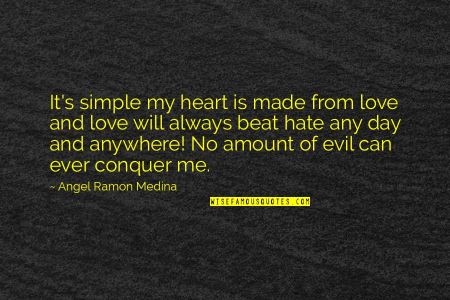 Love All Of Me Quotes By Angel Ramon Medina: It's simple my heart is made from love