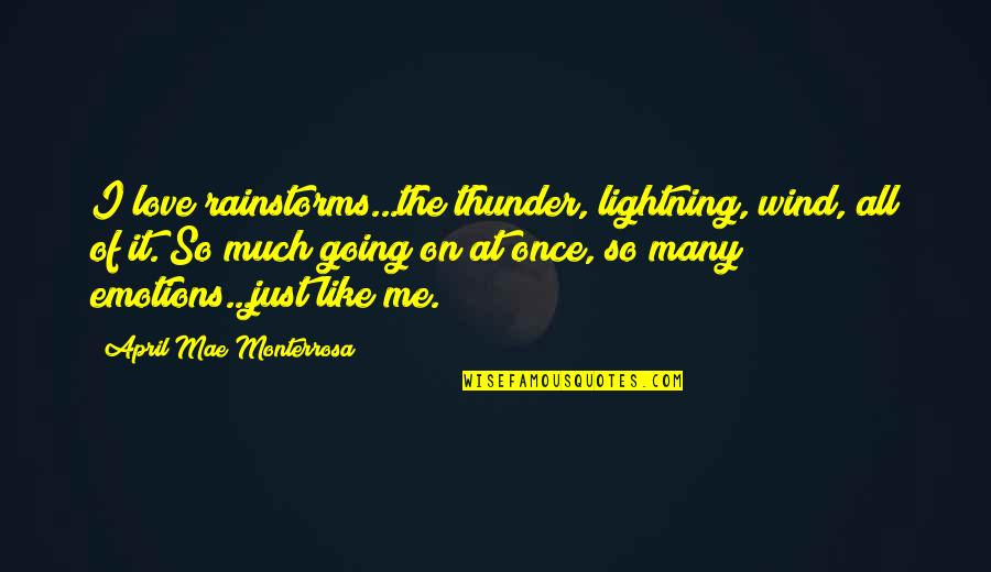 Love All Of Me Quotes By April Mae Monterrosa: I love rainstorms...the thunder, lightning, wind, all of