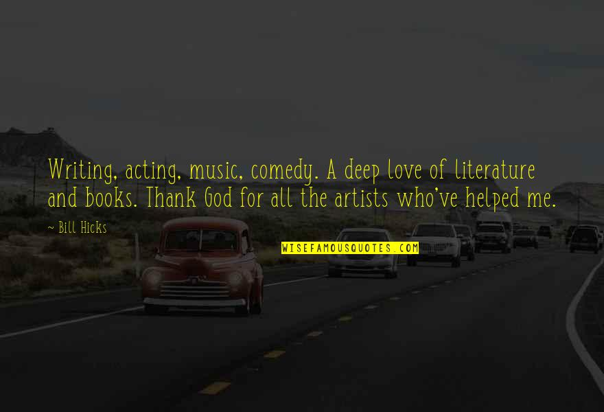 Love All Of Me Quotes By Bill Hicks: Writing, acting, music, comedy. A deep love of