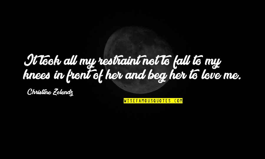 Love All Of Me Quotes By Christine Zolendz: It took all my restraint not to fall