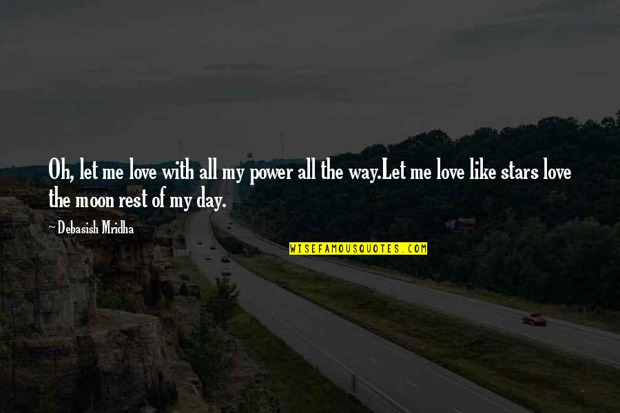Love All Of Me Quotes By Debasish Mridha: Oh, let me love with all my power