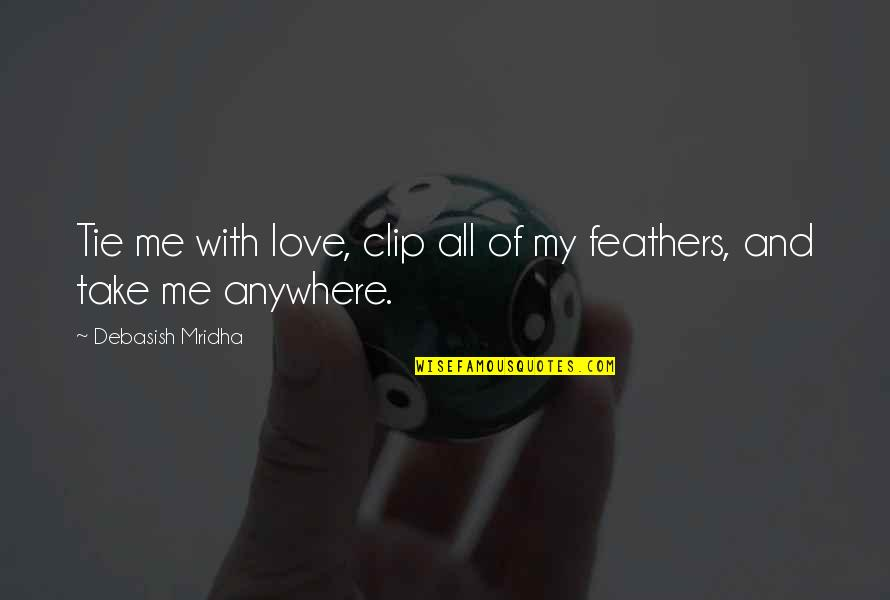 Love All Of Me Quotes By Debasish Mridha: Tie me with love, clip all of my